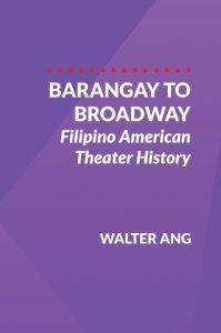 barangay  COVER Barangay to Broadway Filipino American Theater History by Walter Ang